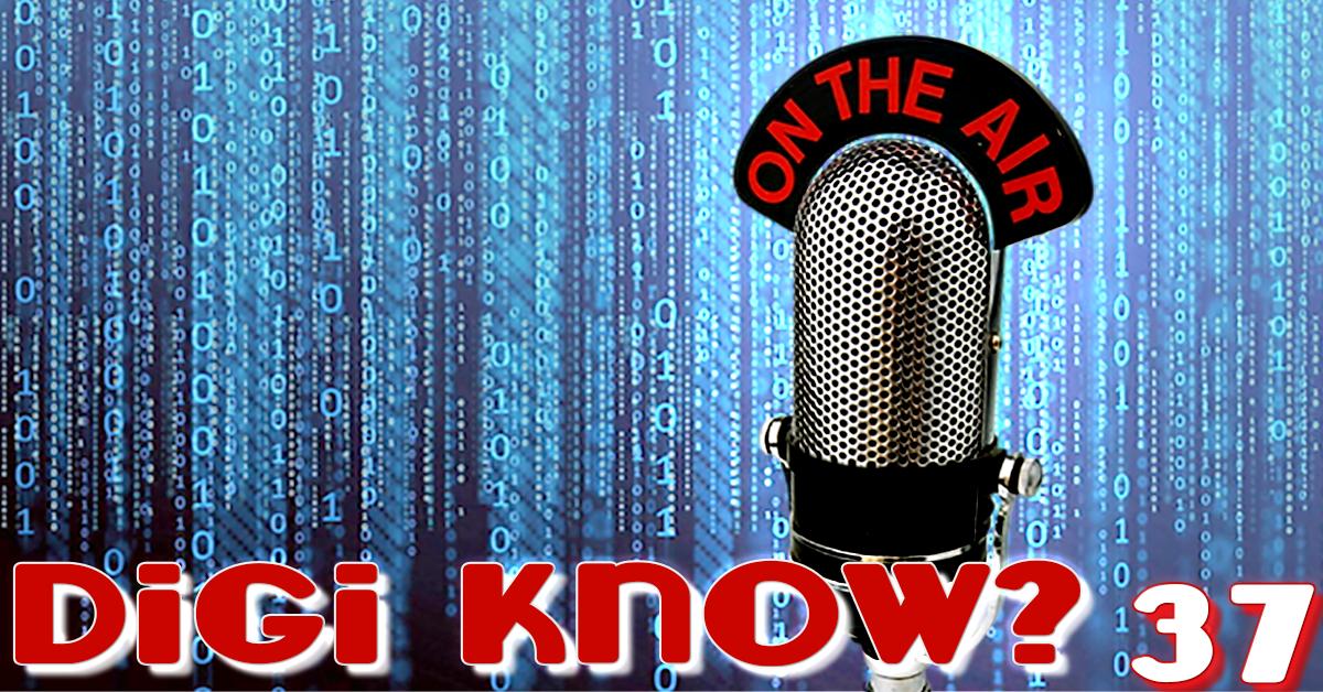 Digi Know Podcast - Episode 37