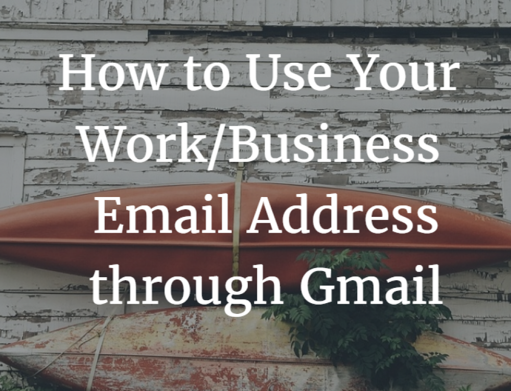 How to Set Up Your Business Email Address to Work with Gmail