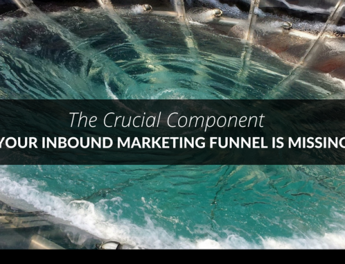 The Crucial Component Your Inbound Marketing Funnel is Missing