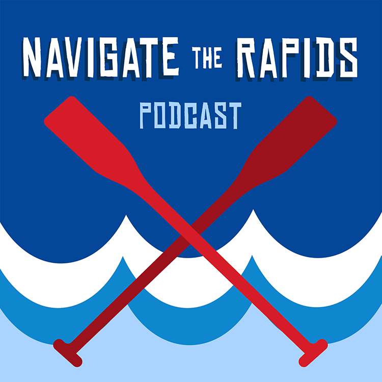 Navigate the Rapids Podcast
